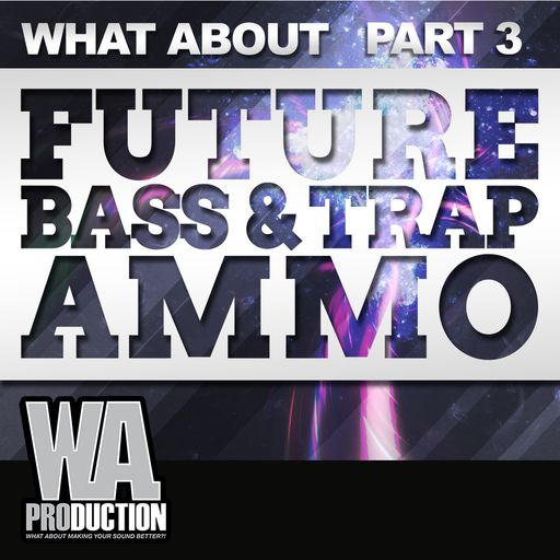 What About: Future Bass & Trap Ammo (Part 3)