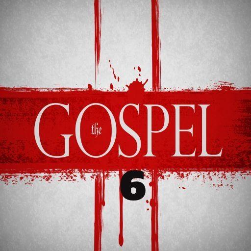 The Gospel Part 6