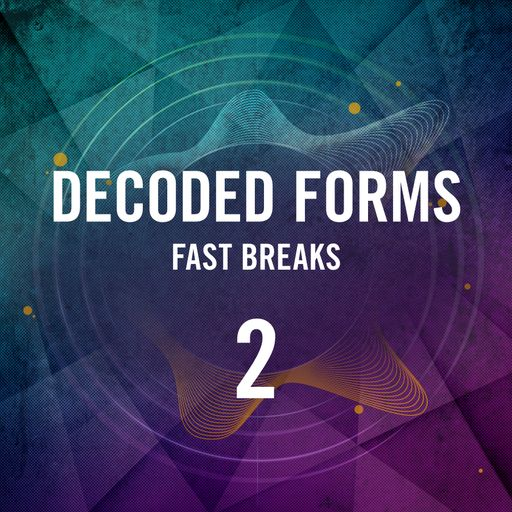 Decoded Forms 2 - Fast Breaks