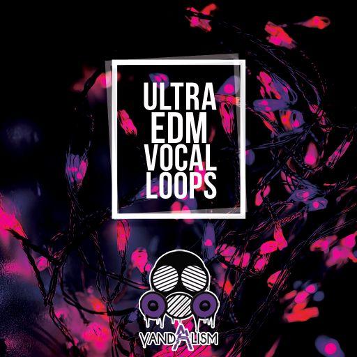 Ultra EDM Vocal Loops