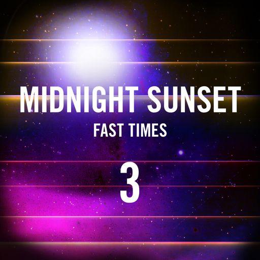 Midnight Sunset 3 Fast Times