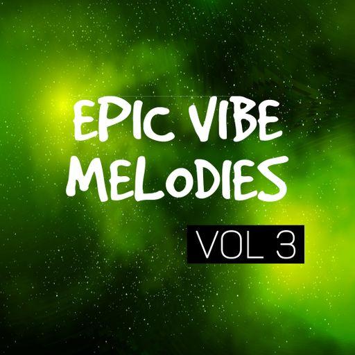 Epic Vibe Melodies Vol 3