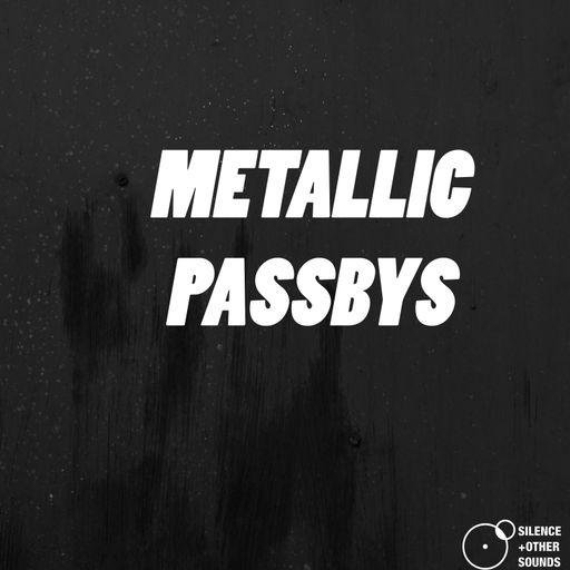 Metallic Passbys