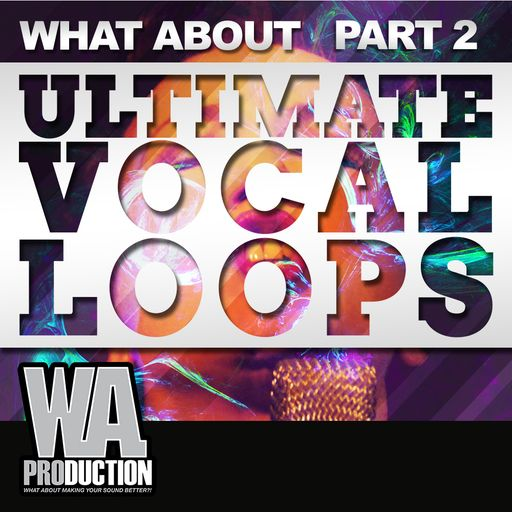What About: Ultimate Vocal Loops (Part 2)