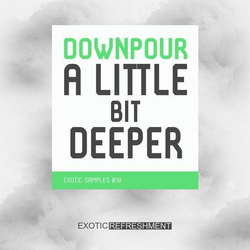 Downpour A Little Bit Deeper - Exotic Samples 018