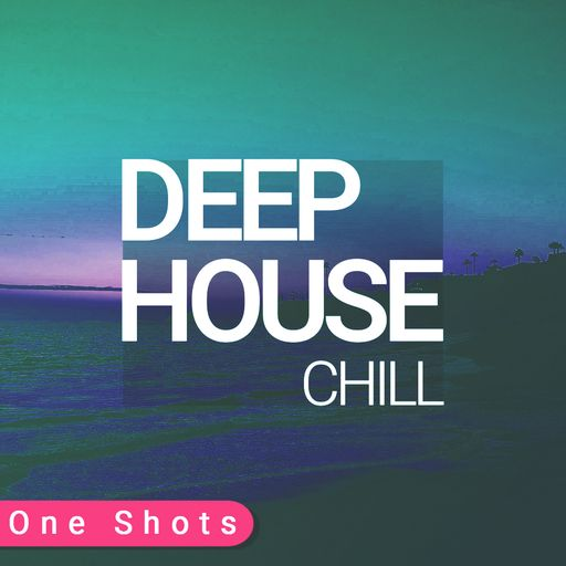 Chill Deep House ONE SHOTS