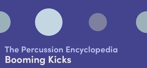 The Percussion Encyclopedia: Booming Kicks
